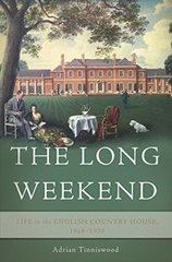 Adrian Tinniswood : The Long Weekend: Life in the English Country House Between the Wars
