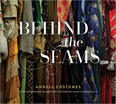 James Bellini: Behind the Seams: Angels Costumes - Seven Generations of Dressing the Stars of Stage, Screen & TV