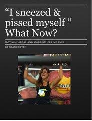I sneezed & Pi$$ed myself - what now?