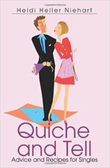 Quiche and Tell; Advice and Recipes for Singles - By Heidi Heller Niehart