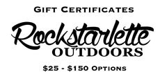 Gift Certificates $25 - $150 Options: for use on Rockstarlette Outdoors Website