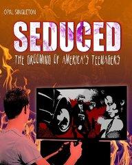 Seduced: The Grooming of America's Teenagers