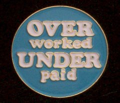 Over Worked Under Paid Pin #GE63538