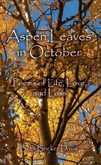 Aspen Leaves in October. Poems of Life, Love, and Loss.