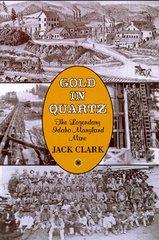 GOLD IN QUARTZ: The Legendary Idaho Maryland Mine, by Jack Clark