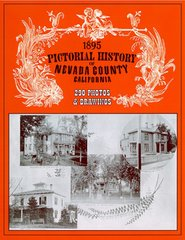 1895 PICTORIAL HISTORY of Nevada County, California, by W. F. Prisk Jr., J. E. Poindestre, Samuel Butler, David and Ardis Comstock