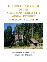 THE NORTH FORK MINE OF THE ALLEGHANY-FOREST CITY MINING DISTRICT, Sierra County, California, by Raymond W. Wittkopp and Wayne C. Babros