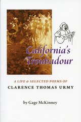 CALIFORNIA'S TROUBADOUR: A Life and Selected Poems of Clarence Thomas Urmy, by Gage McKinney