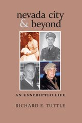 NEVADA CITY AND BEYOND: An Unscripted Life. by Richard E. Tuttle