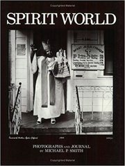 Spirit World: Photographs and Journal by Michael P. Smith