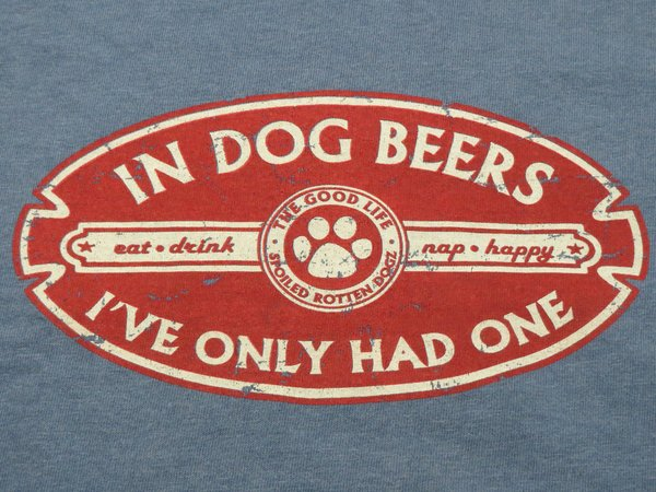 In Dog Beers I've Only Had One (Unisex SMALL only)