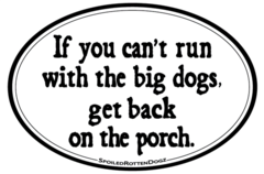 If you can't run with the big dogs - Oval Magnet