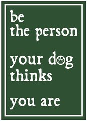 Be the Person Your Dog Thinks You Are - Magnet