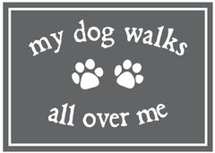 My Dog Walks All Over Me - Magnet