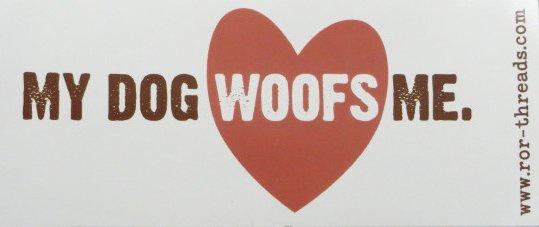 My Dog Woofs Me - Bumper Sticker