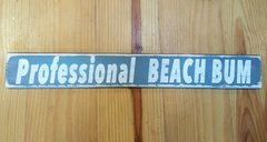 Professional Beach Bum Grey and White Nautical Themed Wood Sign