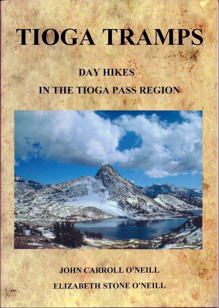 TIOGA TRAMPS: Day Hikes in the Tioga Pass Region by Elizabeth Stone O'Neill and John Carroll O'Neill