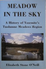 MEADOW IN THE SKY: A History of Yosemite's Tuolumne Meadows Region by Elizabeth Stone O'Neill