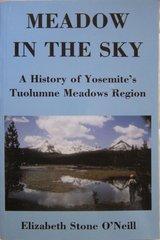 MEADOW IN THE SKY: A History of Yosemite's Tuolumne Meadows Region by Elizabeth Stone O'Neill