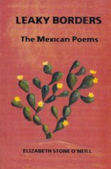 LEAKY BORDERS: The Mexican Poems by Elizabeth Stone O'Neill