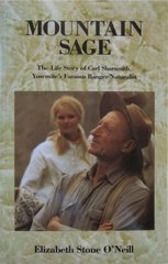 MOUNTAIN SAGE: The Life Story of Carl Sharsmith, Yosemite's Famous Ranger/Naturalist By Elizabeth Stone O'Neill