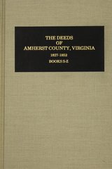 Amherst County, Virginia 1827-1852, Books S-Z, Vol. #3., The Deeds of.