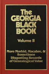 The Georgia Black Book, Vol.  #2:  More Morbid, Macabre, and Sometimes Disgusting Records of Genealogical Value - Just When You Thought It Was Safe to Get Back Into Genealogy.