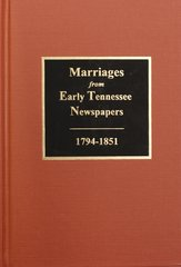 Marriages from Early Tennessee Newspapers, 1794-1851.