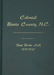 (Bertie Co.) Colonial Bertie County, N.C., Deed Books A-H, 1720-1757.
