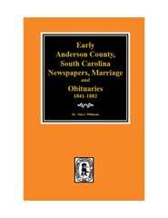 Early Anderson County, South Carolina Newspapers, Marriage & Obituaries, 1841-1882.