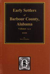 Barbour County, Alabama, Early Settlers of.  (Vols 1 &