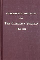 (Spartanburg County) Genealogical Abstracts from the Carolina Spartan, 1866-1872.