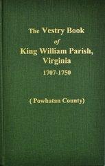 (Powhatan County) Vestry Book of King William Parish, Virginia 1707-1750.