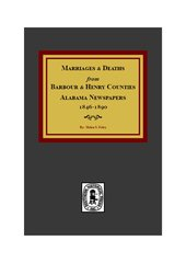 Barbour and Henry Counties, Alabama Newspapers 1846-1890, Marriages and Deaths from.