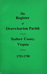 (Stafford County) The Register of Overwharton  Parish, Virginia 1723-1758.