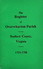 (Stafford County) The Register of Overwharton  Parish, Virginia 1723-1758.
