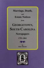Georgetown South Carolina Newspapers 1791-1861, Marriage, Death and Estate Notices from.