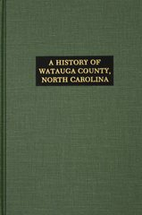 Watauga County, North Carolina, History of. (With Sketches of Prominent Families.)