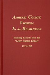 """Amherst County, VA. in the Revolution.  Including Extracts from the """"LOST ORDER BOOK"""" 1773-1782."""