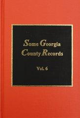 Some Georgia County Records, Volume #6.