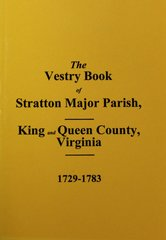 (King & Queen County) The Vestry Book of Stratton Major Parish, Virginia 1729-1783.