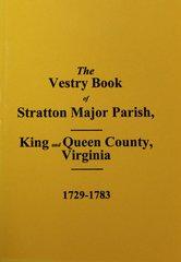 (King & Queen County) The Vestry Book of Stratton Major Parish, Virginia 1729-1783.
