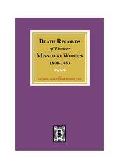 Death Records of Missouri Pioneer Women, 1808-1853.