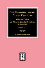 New Hanover County, North Carolina Inferior Court of Pleas & Quarter Sessions, 1738-1785. (Vol. #1&2)