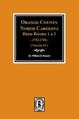 Orange County, North Carolina Deed Books 1 & 2, 1752-1786. (Volume #1)