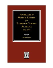 Barbour County, Alabama Wills & Estates 1852-56, Abstracts of.