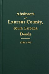 Laurens County, South Carolina Deed Abstracts 1785-1793.  ( Vol. #1 )