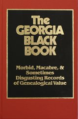 The Georgia Black Book, Vol.  #1:  Morbid, Macabre, and Disgusting Records of Genealogical Value.