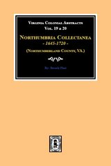 (Northumberland County, VA) Northumbria Collectanea, 1645-1720. (Vol. 19 & 20)