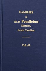 Families of OLD Pendleton District, South Carolina, Vol. #1.